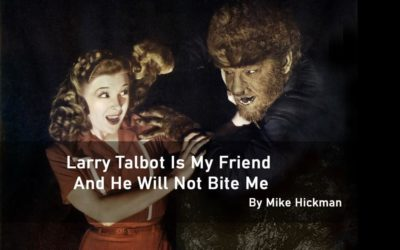 Larry Talbot is My Friend and He Will Not Bite Me